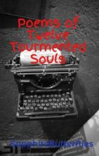 Poems of Twelve Tourmented Souls by SapphireButterflies