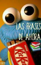 LAS FRASES DE AHORA by iscris11