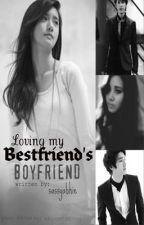 LOVING MY BESTFRIEND'S BOYFRIEND!!~ by sassyabhie05
