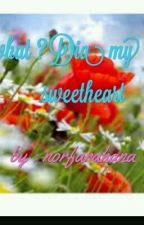 What ?  Dia My Sweetheart  by norfarahana