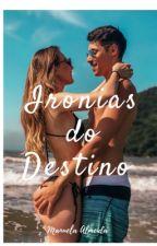 Ironias do Destino  by MAlmeida3514