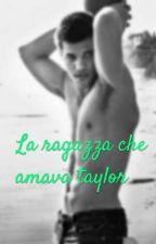 La Ragazza Che Amava Taylor by aurytayCam08