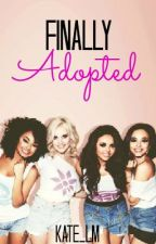 Finally Adopted (Little Mix) (ON HOLD) by kate_thevamps