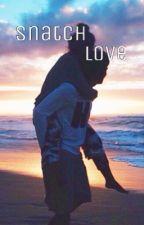 Snatch Love by elzabethirene