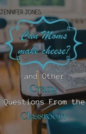 """Can Moms Make Cheese?"" And Other Crazy Questions From the Classroom by SilasAggeleMou"