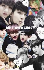 DID I LOVED GHOST by TAEKOOK_storys