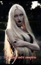 Una nueva entre vampiros [TERMINADA]. by LadySu9