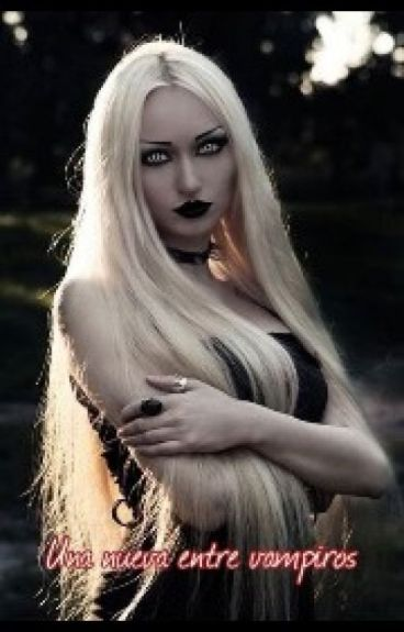 Una nueva entre vampiros [TERMINADA].