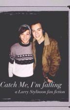 Catch Me I'm Falling || Larry Stylinson by ButMyDear