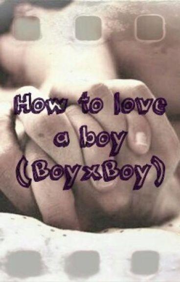 How to love a boy (BoyxBoy)