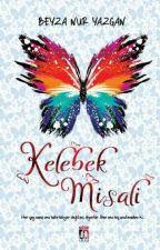 KELEBEK MİSALİ (KİTAP OLUYOR) by beyzanuryazgan