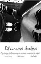 Od nienawiści do miłości. |Leo Devries. (ZAKOŃCZONA) by patatajacanacalumie