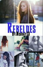 Rebeldes(Go To wattys 2016) by nisguay13