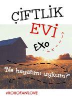 ÇİFTLİK EVİ (EXO) by xoxofanlove