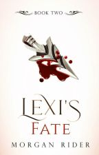 Lexi's  Fate (Book 2) by neverfakeit