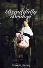 Beautifully Broken by Emerald_Beauty