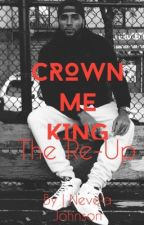 Crown Me King || The Re-Up by AuroraGolden