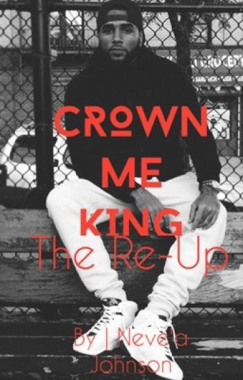 Crown Me King || The Re-Up