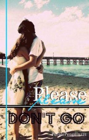 Please Don't Go by PurplePenguin121