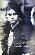 Don't leave me ✴ Muke E Cashton by TheyIdiot
