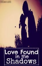 Love Found in the Shadows *Stopped* by 000Dakota000