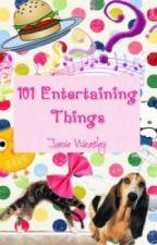 101 Entertaining Things by tiffanyyl