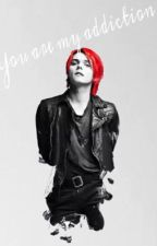 You are my addiction (Gerard Way x Reader) by xReaderFanfics12