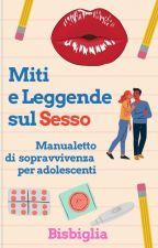 Miti e leggende sul sesso: manualetto di sopravvivenza per adolescenti by Bisbiglia