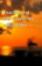 Teacher and Me - truyện les - (full).baba by nhok_dontcry