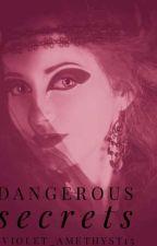 Dangerous Secrets by violet_amethyst15
