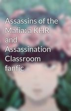Assassins of the Mafia: a KHR and Assassination Classroom fanfic by FullmetalMafiaBoss