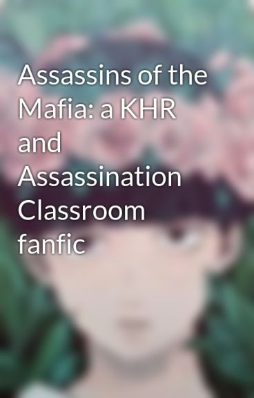 Assassins of the Mafia: a KHR and Assassination Classroom fanfic