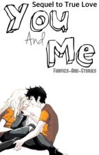 You And Me [sequel to True Love] by fanfics-and-stories