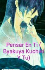 Pensar En Ti ( Byakuya Kuchiki Y Tu) by megan_2808