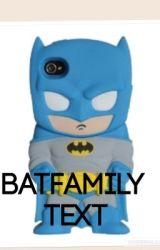 BatFamily Texts by TrueColorzz