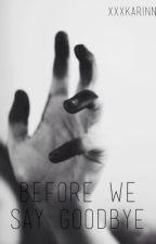 Before We Say Goodbye by xxxKarinn