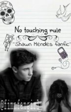 No Touching Rule ~Shawn Mendes fanfic by all_time_sirenss