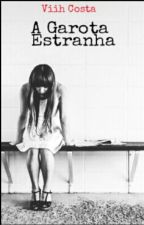 A Garota Estranha  by Viih_Costah