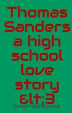 Thomas Sanders a high school love story <3 by BeauIsntCreative