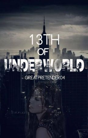 13th of UNDERWORLD (My Lady Gangster 3) by GreatPretender04
