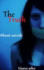 The Truth About Suicide. by Bringing_Lexi_Back