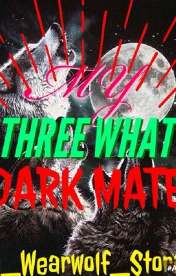 My three what? Dark Mate BOYxBOYxBOYxBOY