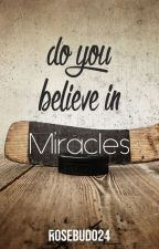 Do You Believe in Miracles (On Hold) by rosebud024