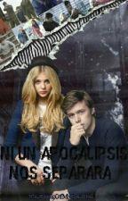 Ni un apocalipsis nos separará. by TheBookOfMyDreams