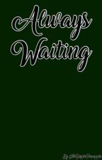 Always Waiting: Book I by The_Purple_Pineapple