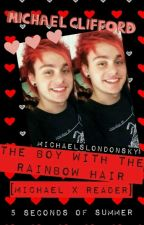 The Boy With The Rainbow Hair (Michael Clifford x Reader) BOOK 1 by MichaelsLondonSky