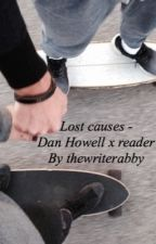 Lost causes - Dan Howell x reader by whatsupabby