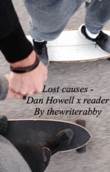 Lost causes - Dan Howell x reader