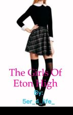 The Girls of Eton High (Im5 Fanfiction) by 5er_4_life_