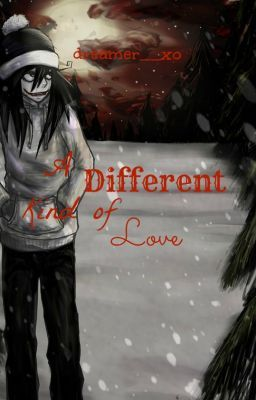 Different Kind of Love (A Jeff the Killer Love Story)
